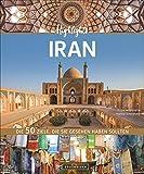 Bildband Iran: Highlights Iran. Die 50 Reiseziele, die Sie gesehen haben sollten. Entdecken Sie mit dem Reiseführer das Beste des Iran: Isfahan, ... Die 50 Ziele, die Sie gesehen haben sollten