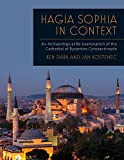Dark, K: Hagia Sophia in Context: An Archaeological Re-Examination of the Cathedral of Byzantine Constantinople