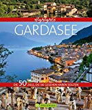 Gardasee: 50 Ziele, die Sie gesehen haben sollten